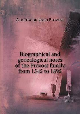 Biographical and Genealogical Notes of the Provost Family from 1545 to 1895 (Paperback)