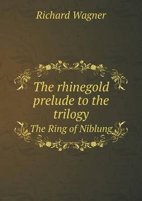 The Rhinegold Prelude to the Trilogy the Ring of Niblung (Paperback)