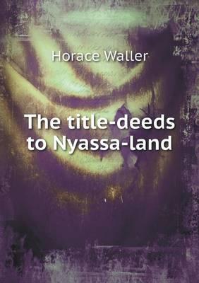 The Title-Deeds to Nyassa-Land (Paperback)