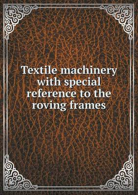 Textile Machinery with Special Reference to the Roving Frames (Paperback)