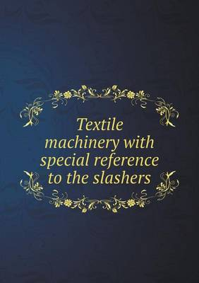 Textile Machinery with Special Reference to the Slashers (Paperback)