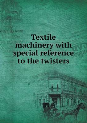 Textile Machinery with Special Reference to the Twisters (Paperback)