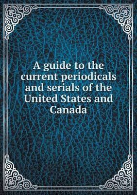 A Guide to the Current Periodicals and Serials of the United States and Canada (Paperback)
