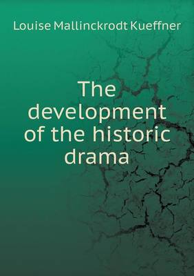 The Development of the Historic Drama (Paperback)