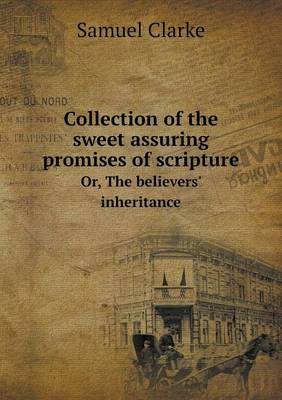 Collection of the Sweet Assuring Promises of Scripture Or, the Believers' Inheritance (Paperback)