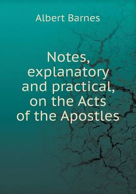 Notes, Explanatory and Practical, on the Acts of the Apostles (Paperback)