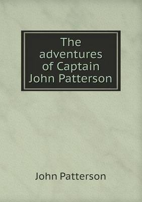 The Adventures of Captain John Patterson (Paperback)