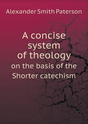 A Concise System of Theology on the Basis of the Shorter Catechism (Paperback)