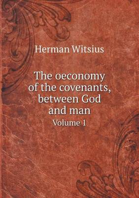 The Oeconomy of the Covenants, Between God and Man Volume 1 (Paperback)