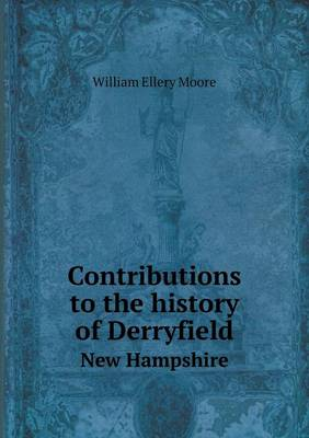 Contributions to the History of Derryfield New Hampshire (Paperback)
