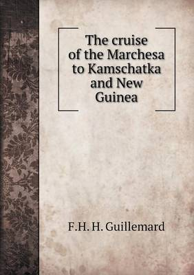The Cruise of the Marchesa to Kamschatka and New Guinea (Paperback)
