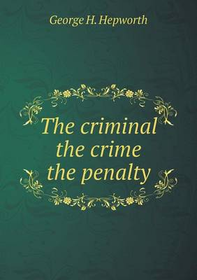 The Criminal the Crime the Penalty (Paperback)