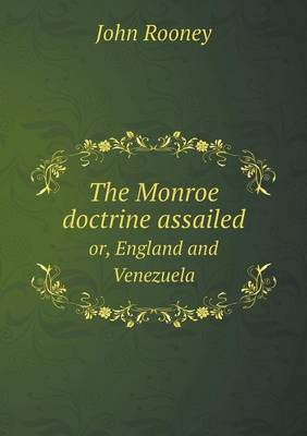 The Monroe Doctrine Assailed Or, England and Venezuela (Paperback)