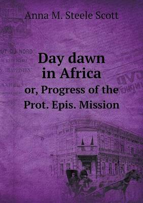 Day Dawn in Africa Or, Progress of the Prot. Epis. Mission (Paperback)