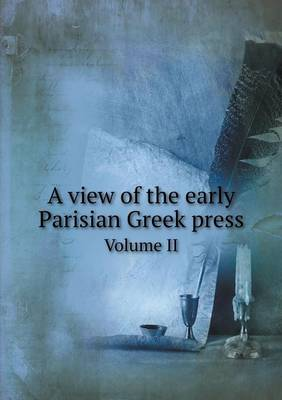 A View of the Early Parisian Greek Press Volume II (Paperback)