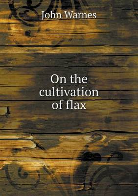 On the Cultivation of Flax (Paperback)