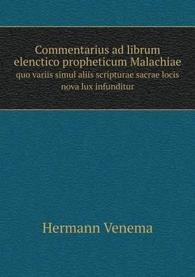 Commentarius Ad Librum Elenctico Propheticum Malachiae Quo Variis Simul Aliis Scripturae Sacrae Locis Nova Lux Infunditur (Paperback)