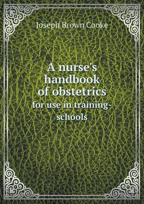 A Nurse's Handbook of Obstetrics for Use in Training-Schools (Paperback)