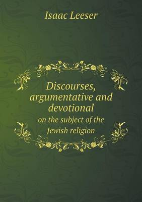 Discourses, Argumentative and Devotional on the Subject of the Jewish Religion (Paperback)