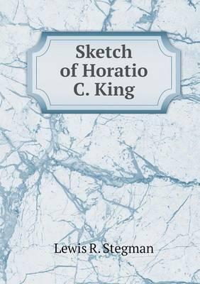 Sketch of Horatio C. King (Paperback)