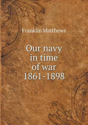 Our Navy in Time of War 1861-1898 (Paperback)