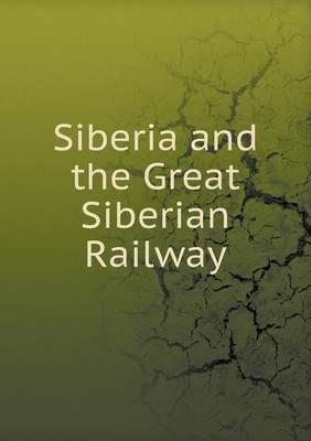 Siberia and the Great Siberian Railway (Paperback)