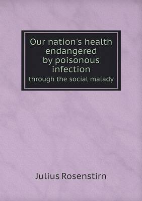 Our Nation's Health Endangered by Poisonous Infection Through the Social Malady (Paperback)