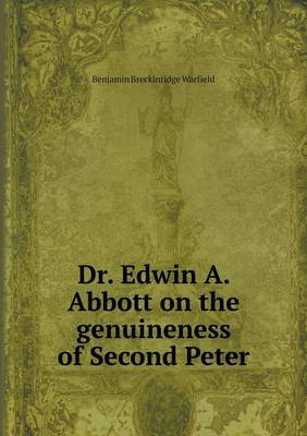 Dr. Edwin A. Abbott on the Genuineness of Second Peter (Paperback)
