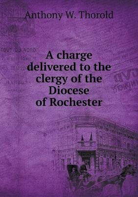A Charge Delivered to the Clergy of the Diocese of Rochester (Paperback)