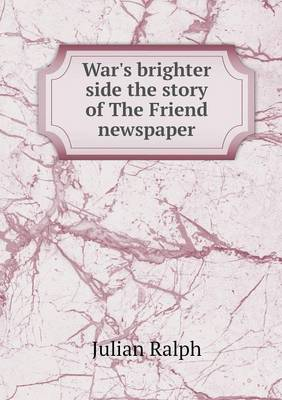 War's Brighter Side the Story of the Friend Newspaper (Paperback)