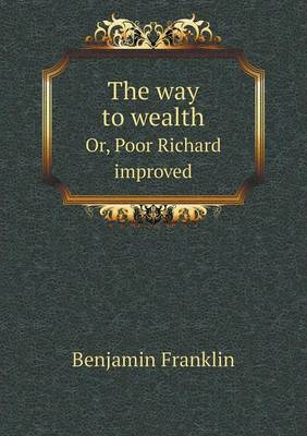 The Way to Wealth Or, Poor Richard Improved (Paperback)