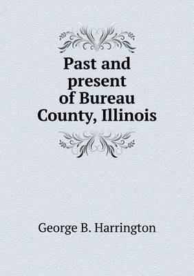 Past and Present of Bureau County, Illinois (Paperback)