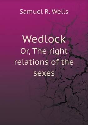 Wedlock Or, the Right Relations of the Sexes (Paperback)