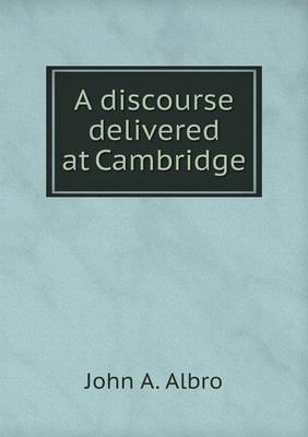 A Discourse Delivered at Cambridge (Paperback)