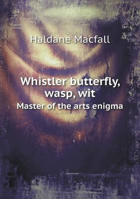 Whistler Butterfly, Wasp, Wit Master of the Arts Enigma (Paperback)