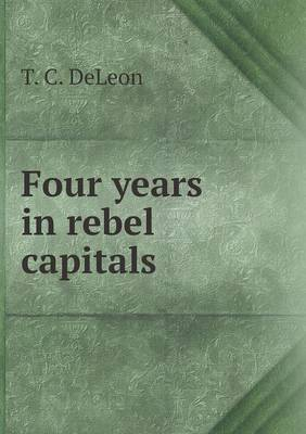 Four Years in Rebel Capitals (Paperback)