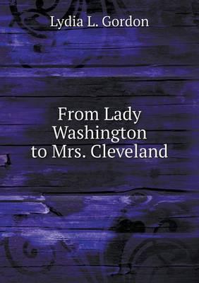 From Lady Washington to Mrs. Cleveland (Paperback)