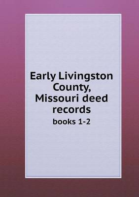 Early Livingston County, Missouri Deed Records Books 1-2 (Paperback)