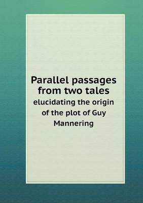 Parallel Passages from Two Tales Elucidating the Origin of the Plot of Guy Mannering (Paperback)