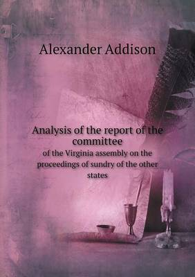 Analysis of the Report of the Committee of the Virginia Assembly on the Proceedings of Sundry of the Other States (Paperback)