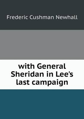 With General Sheridan in Lee's Last Campaign (Paperback)