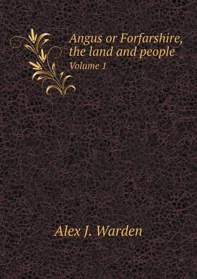 Angus or Forfarshire, the Land and People Volume 1 (Paperback)