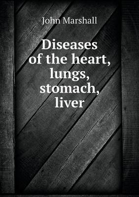 Diseases of the Heart, Lungs, Stomach, Liver (Paperback)