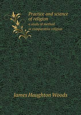 Practice and Science of Religion a Study of Method in Comparative Religion (Paperback)