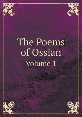 The Poems of Ossian Volume 1 (Paperback)