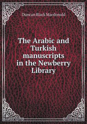 The Arabic and Turkish Manuscripts in the Newberry Library (Paperback)