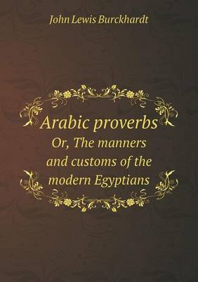 Arabic Proverbs Or, the Manners and Customs of the Modern Egyptians (Paperback)