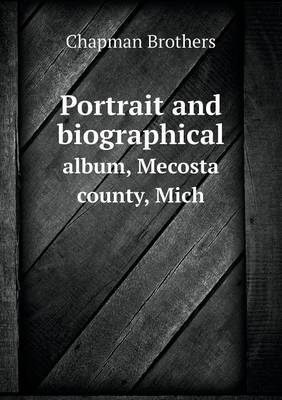 Portrait and Biographical Album, Mecosta County, Mich (Paperback)