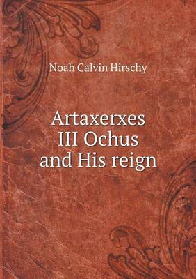 Artaxerxes III Ochus and His Reign (Paperback)