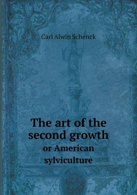 The Art of the Second Growth or American Sylviculture (Paperback)